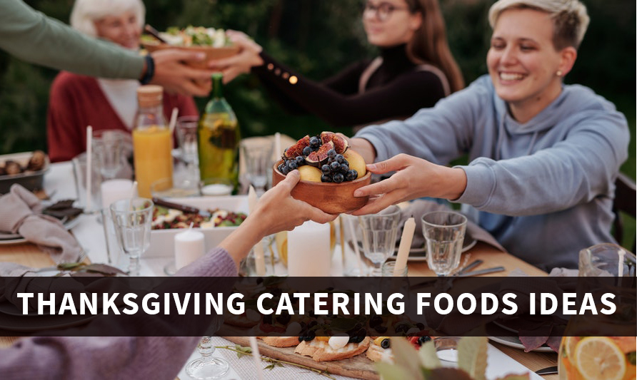 Thanksgiving Catering Foods Ideas: How to Select The Best Foods